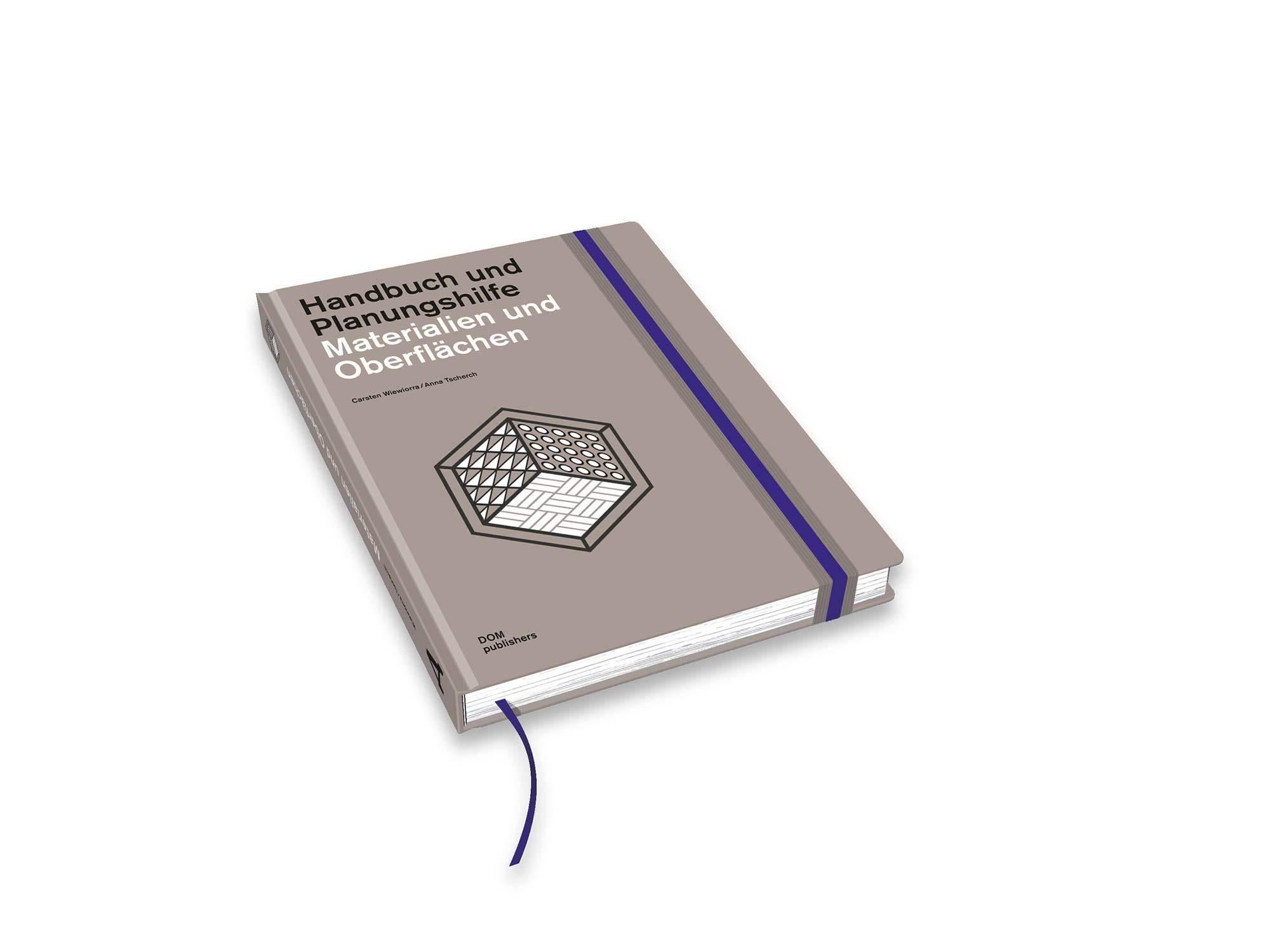 Handbuch und Planungshilfe – Materialien und Oberflächen, Anna Tscherch & Carsten Wiewiorra, DOM publishers, 2019